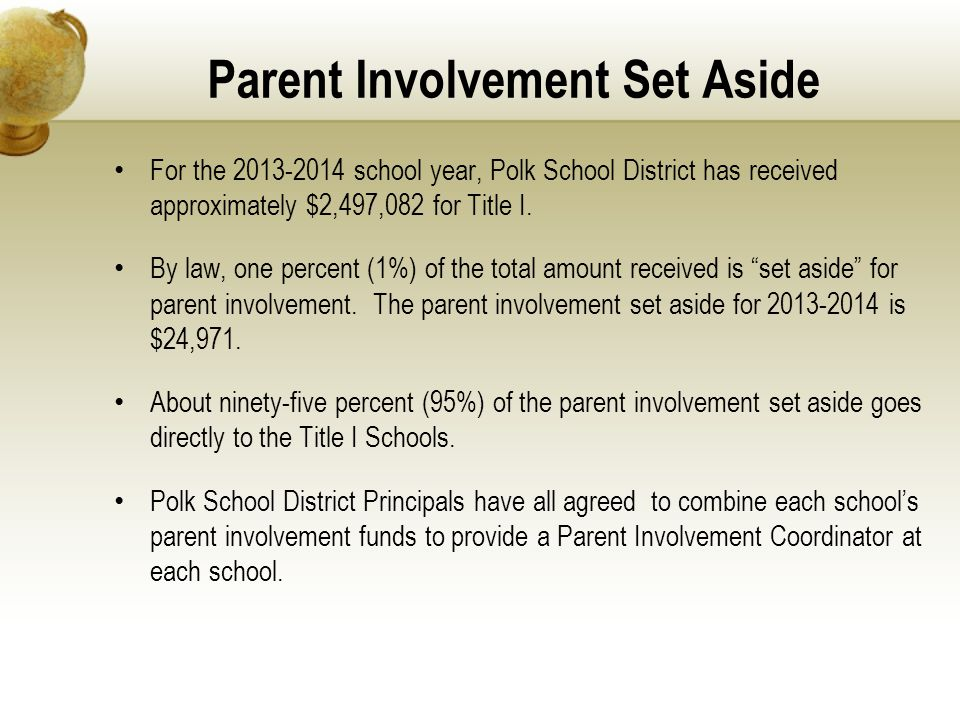 Parent Involvement Set Aside For the 2013-2014 school year, Polk School District has received approximately $2,497,082 for Title I. By law, one percen