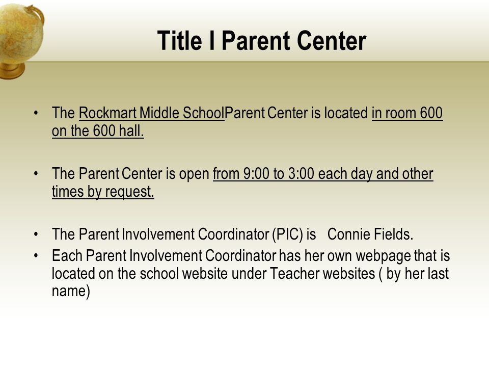 Title I Parent Center The Rockmart Middle SchoolParent Center is located in room 600 on the 600 hall. The Parent Center is open from 9:00 to 3:00 each