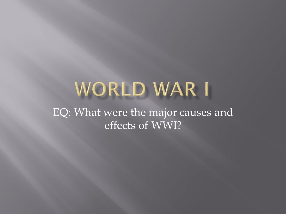 EQ: What were the major causes and effects of WWI?