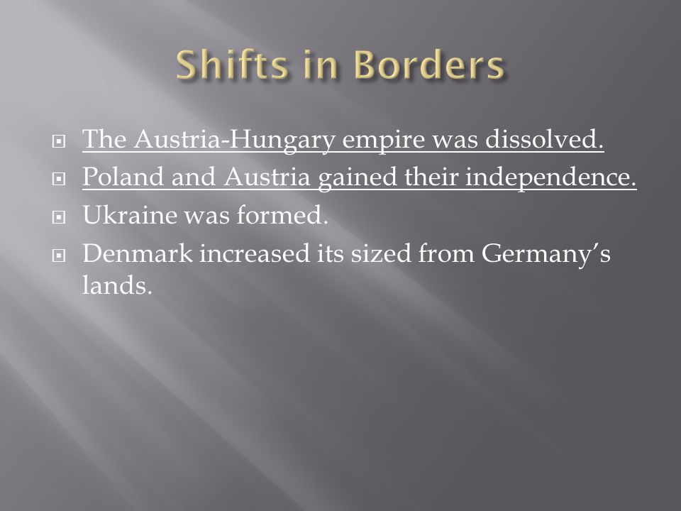  The Austria-Hungary empire was dissolved.  Poland and Austria gained their independence.  Ukraine was formed.  Denmark increased its sized from G