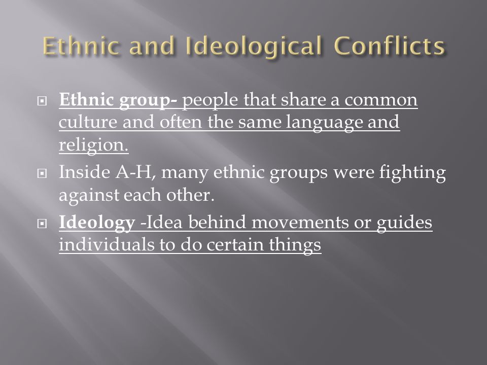  Ethnic group- people that share a common culture and often the same language and religion.