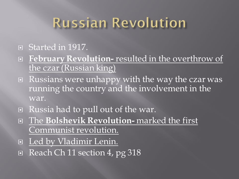  Started in 1917.  February Revolution- resulted in the overthrow of the czar (Russian king)  Russians were unhappy with the way the czar was runni