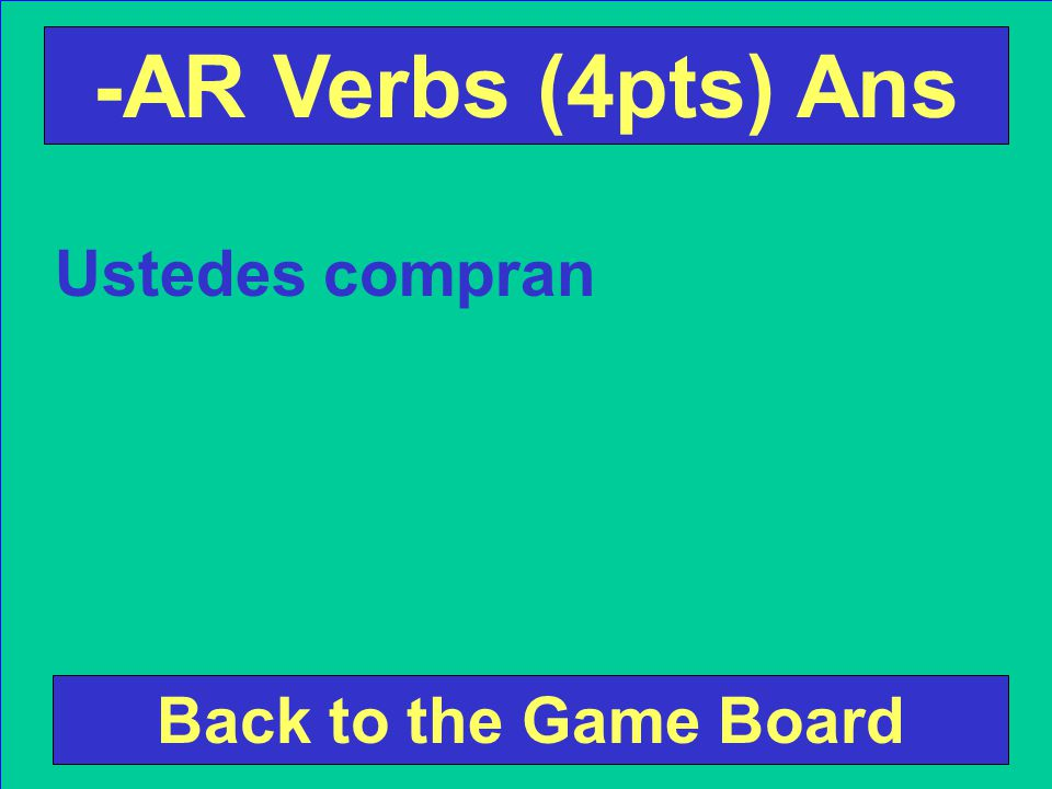 Conjugate the following verb according to the subject pronoun. Ustedes (comprar) Check Your Answer -AR Verbs (4pt) Ques