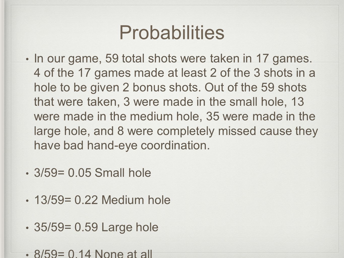 Probabilities In our game, 59 total shots were taken in 17 games.