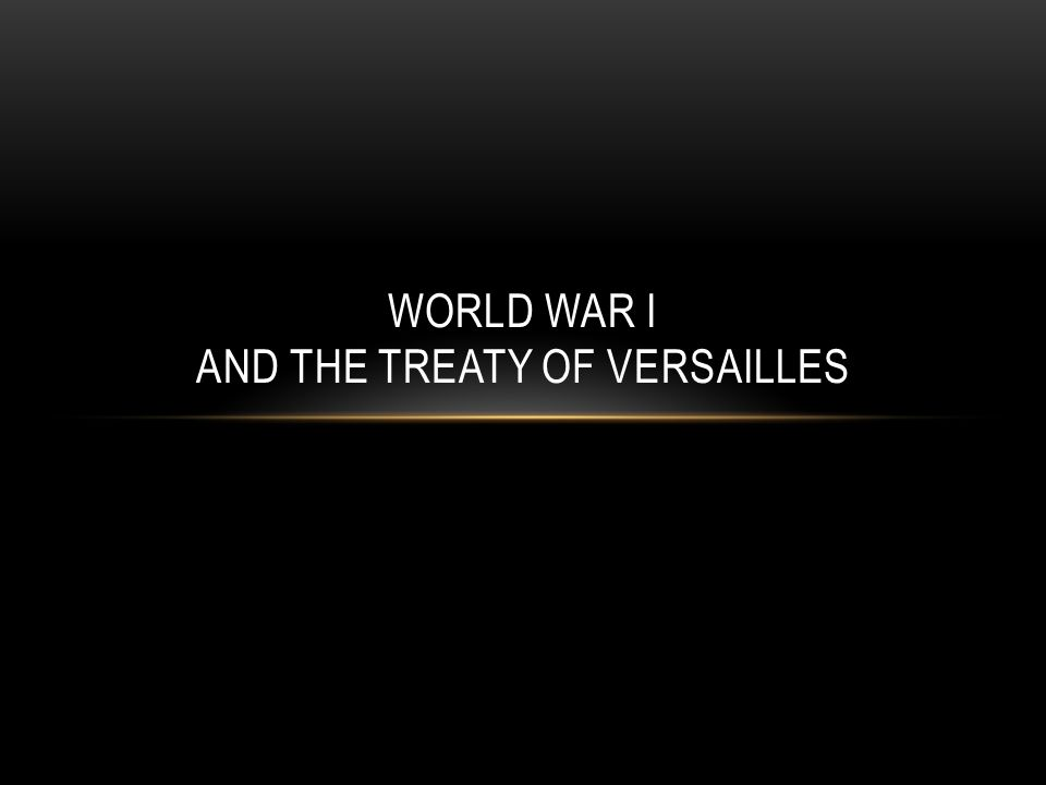 AFTER WORLD WAR I: THE TREATY OF VERSAILLES Europe was devastated.