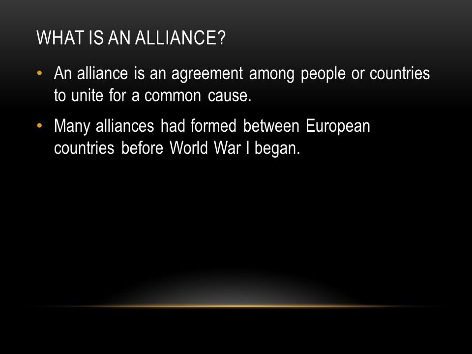 WORLD WAR I ALLIANCES 1914 - 1918 Central Powers Austria-Hungary Germany Turkey Bulgaria The Allies Russia (dropped in 1917) France United Kingdom Italy (in 1915) United States (in 1917)