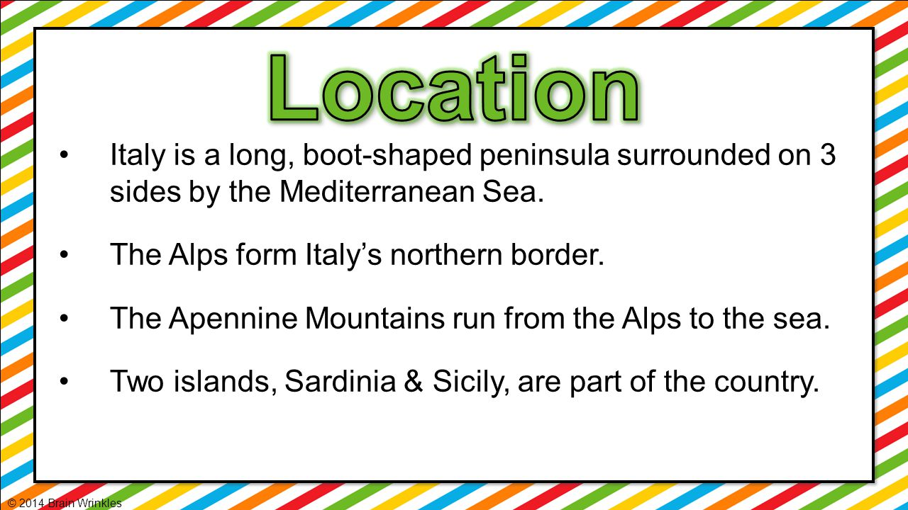 Italy is a long, boot-shaped peninsula surrounded on 3 sides by the Mediterranean Sea. The Alps form Italy's northern border. The Apennine Mountains r