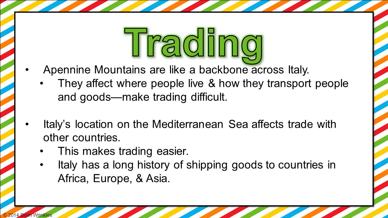 Apennine Mountains are like a backbone across Italy. They affect where people live & how they transport people and goods—make trading difficult. Italy