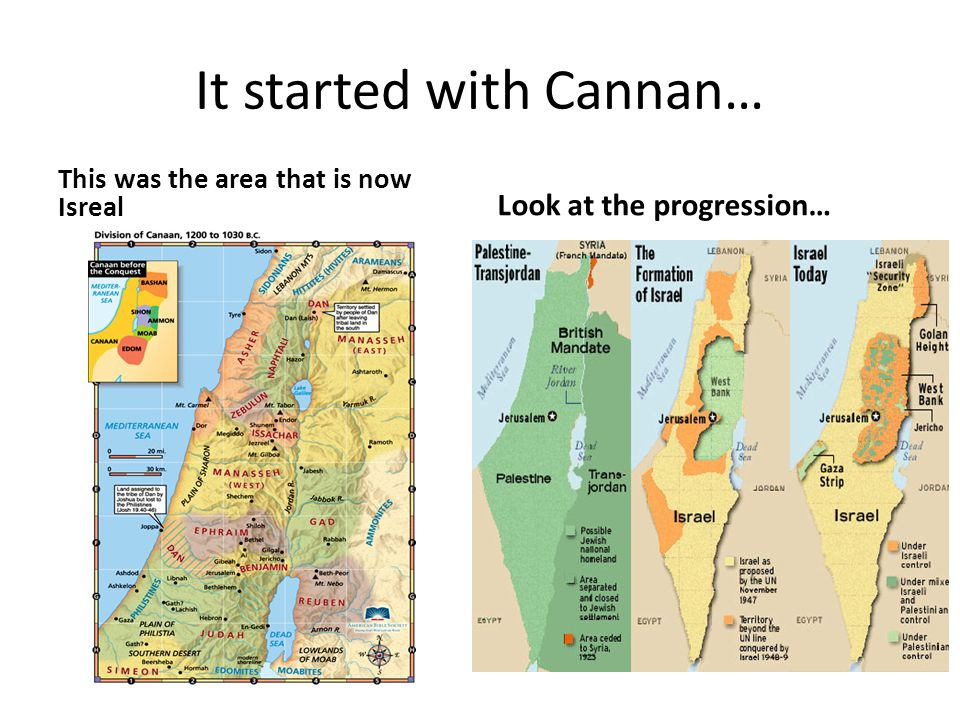 It started with Cannan… This was the area that is now Isreal Look at the progression…