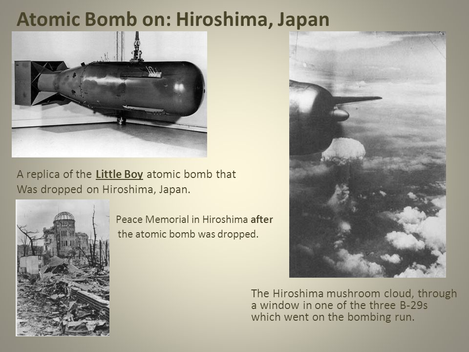 Atomic Bomb on: Hiroshima, Japan A replica of the Little Boy atomic bomb that Was dropped on Hiroshima, Japan.