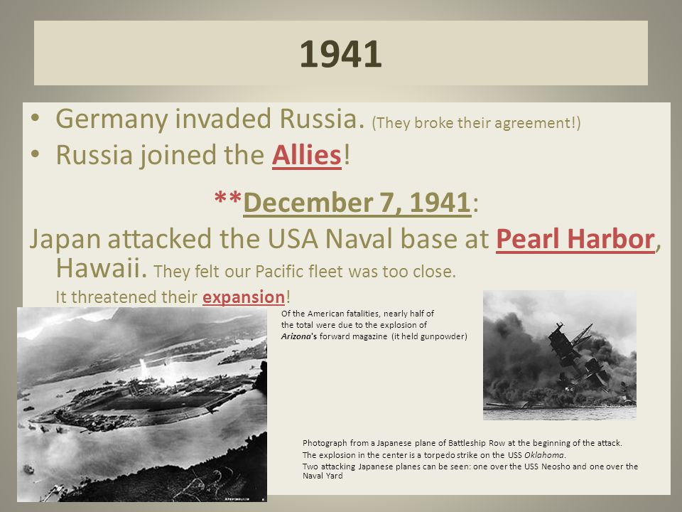 1941 Germany invaded Russia. (They broke their agreement!) Russia joined the Allies! **December 7, 1941: Japan attacked the USA Naval base at Pearl Ha