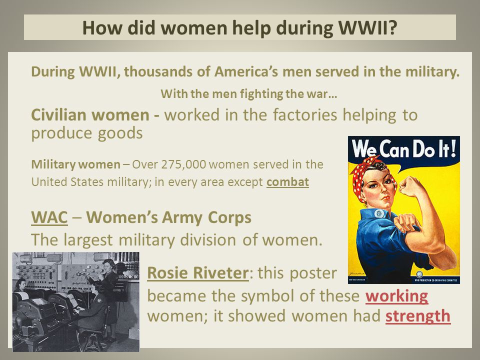 How did women help during WWII.During WWII, thousands of America's men served in the military.