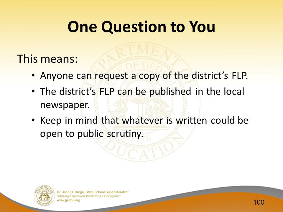 One Question to You This means: Anyone can request a copy of the district's FLP. The district's FLP can be published in the local newspaper. Keep in m