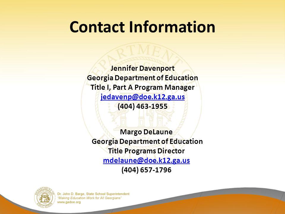 Contact Information Jennifer Davenport Georgia Department of Education Title I, Part A Program Manager jedavenp@doe.k12.ga.us (404) 463-1955 Margo DeL