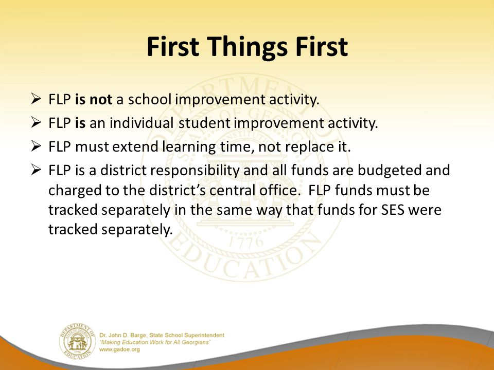 First Things First  FLP is not a school improvement activity.  FLP is an individual student improvement activity.  FLP must extend learning time, n