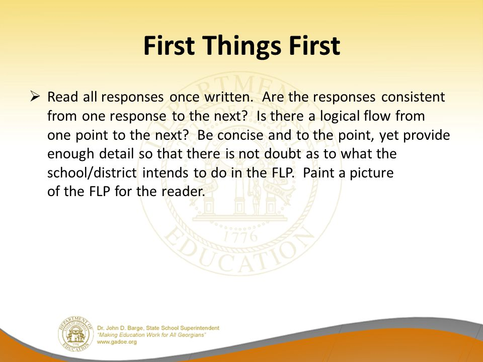 First Things First  Read all responses once written. Are the responses consistent from one response to the next? Is there a logical flow from one poi