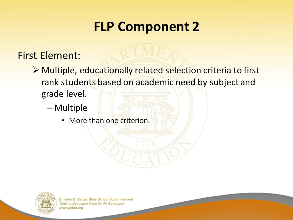 FLP Component 2 First Element:  Multiple, educationally related selection criteria to first rank students based on academic need by subject and grade