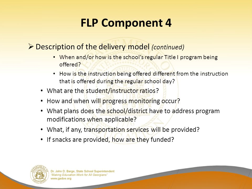 FLP Component 4  Description of the delivery model (continued) When and/or how is the school's regular Title I program being offered? How is the inst