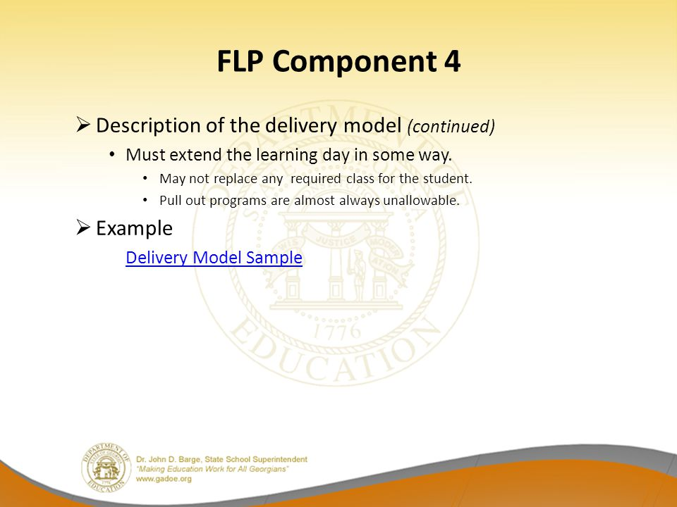 FLP Component 4  Description of the delivery model (continued) Must extend the learning day in some way. May not replace any required class for the s
