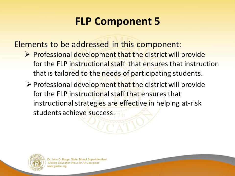 FLP Component 5 Elements to be addressed in this component:  Professional development that the district will provide for the FLP instructional staff