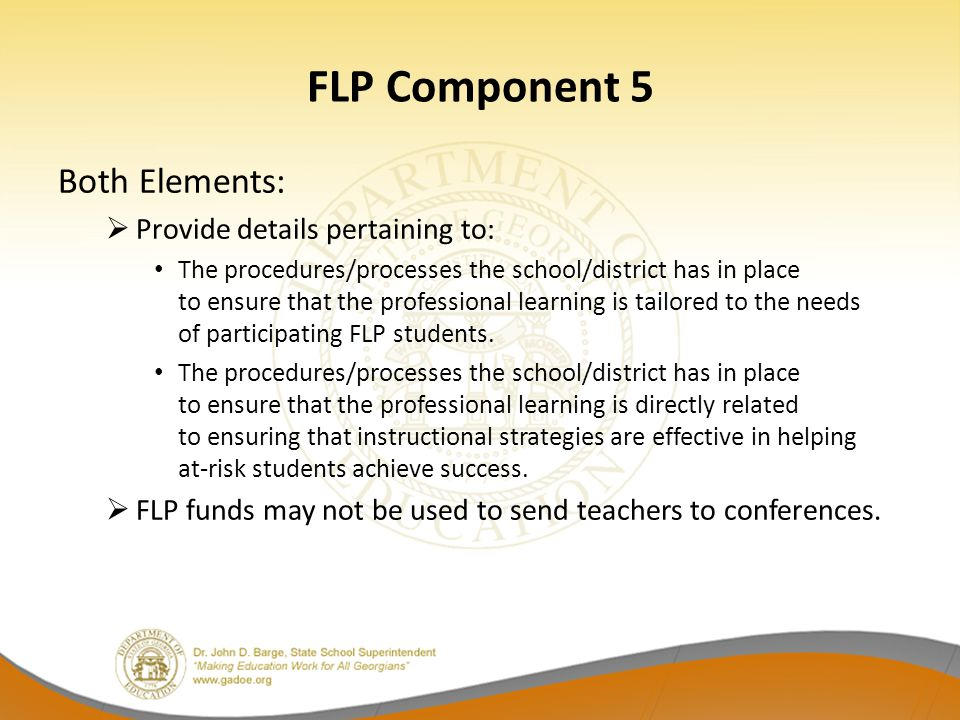 FLP Component 5 Both Elements:  Provide details pertaining to: The procedures/processes the school/district has in place to ensure that the professio