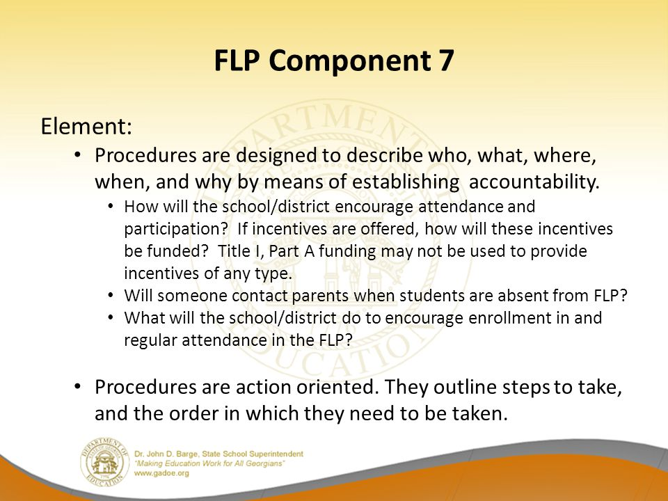 FLP Component 7 Element: Procedures are designed to describe who, what, where, when, and why by means of establishing accountability. How will the sch