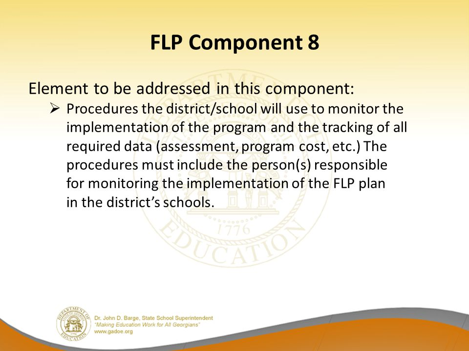 FLP Component 8 Element to be addressed in this component:  Procedures the district/school will use to monitor the implementation of the program and