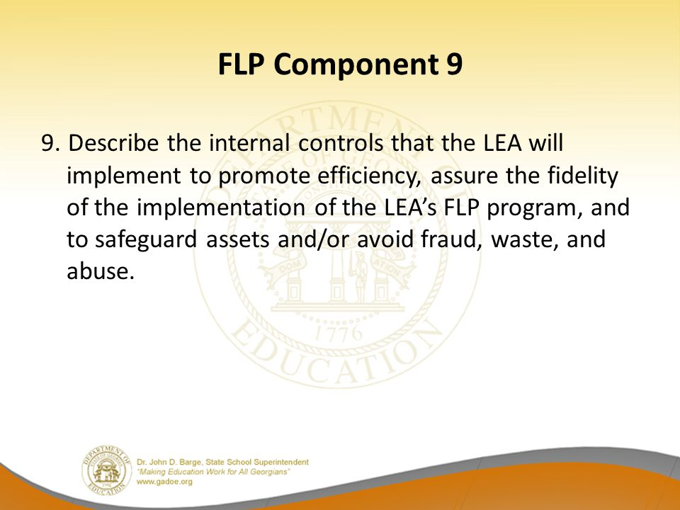 FLP Component 9 9. Describe the internal controls that the LEA will implement to promote efficiency, assure the fidelity of the implementation of the