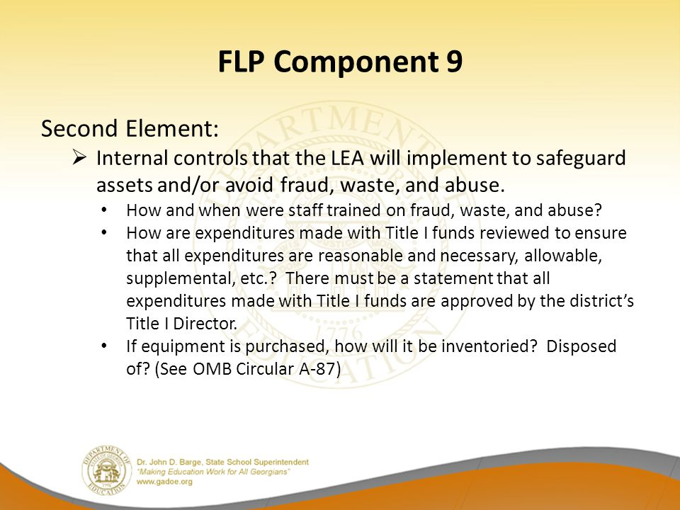 FLP Component 9 Second Element:  Internal controls that the LEA will implement to safeguard assets and/or avoid fraud, waste, and abuse. How and when