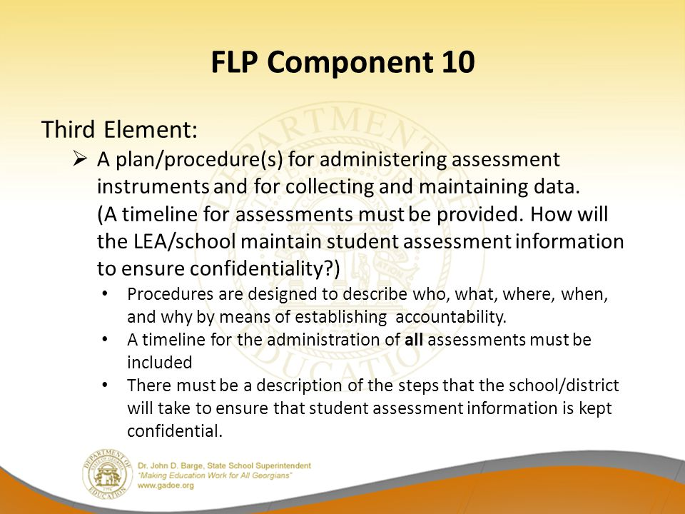 FLP Component 10 Third Element:  A plan/procedure(s) for administering assessment instruments and for collecting and maintaining data. (A timeline fo