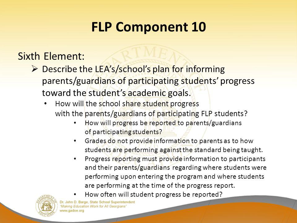 FLP Component 10 Sixth Element:  Describe the LEA's/school's plan for informing parents/guardians of participating students' progress toward the stud