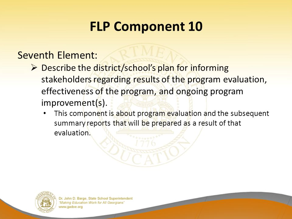 FLP Component 10 Seventh Element:  Describe the district/school's plan for informing stakeholders regarding results of the program evaluation, effect