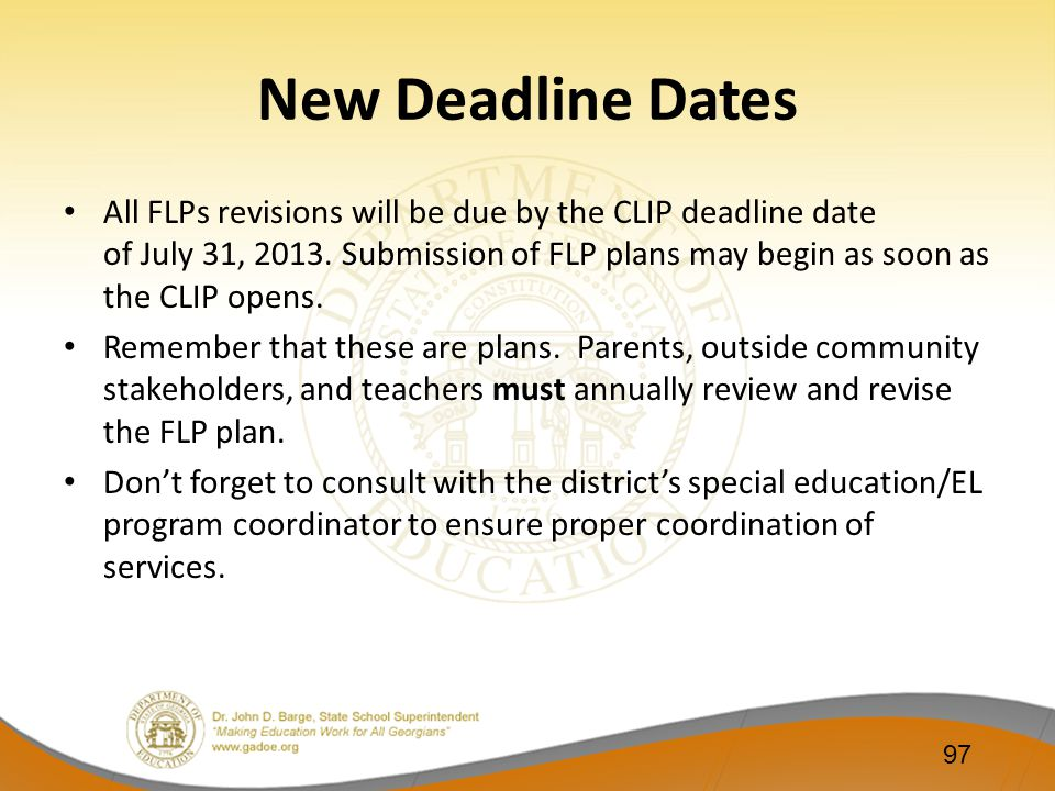 New Deadline Dates All FLPs revisions will be due by the CLIP deadline date of July 31, 2013. Submission of FLP plans may begin as soon as the CLIP op