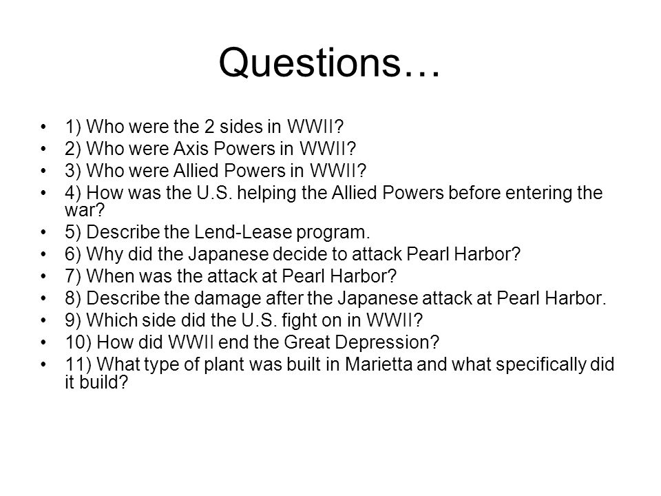 Questions… 1) Who were the 2 sides in WWII? 2) Who were Axis Powers in WWII? 3) Who were Allied Powers in WWII? 4) How was the U.S. helping the Allied