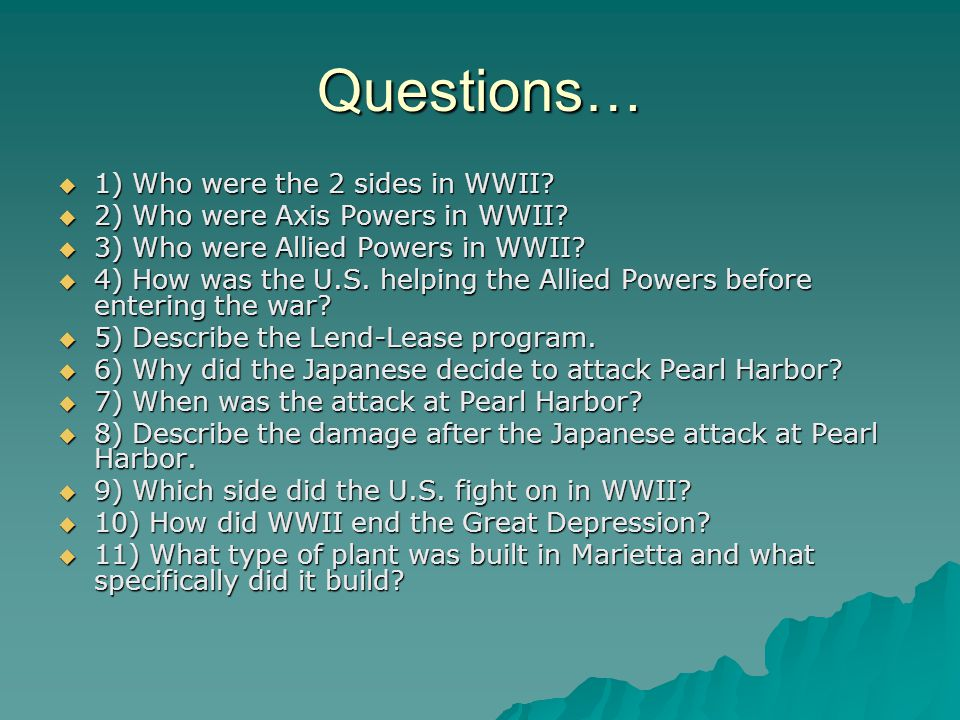 Questions…  1) Who were the 2 sides in WWII?  2) Who were Axis Powers in WWII?  3) Who were Allied Powers in WWII?  4) How was the U.S. helping th