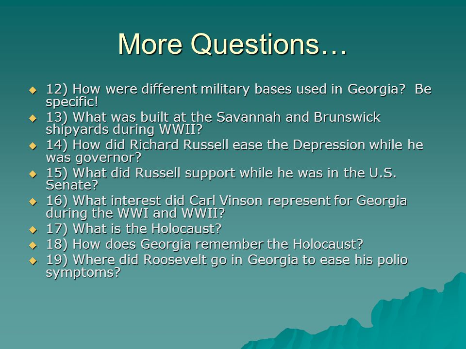 More Questions…  12) How were different military bases used in Georgia? Be specific!  13) What was built at the Savannah and Brunswick shipyards dur