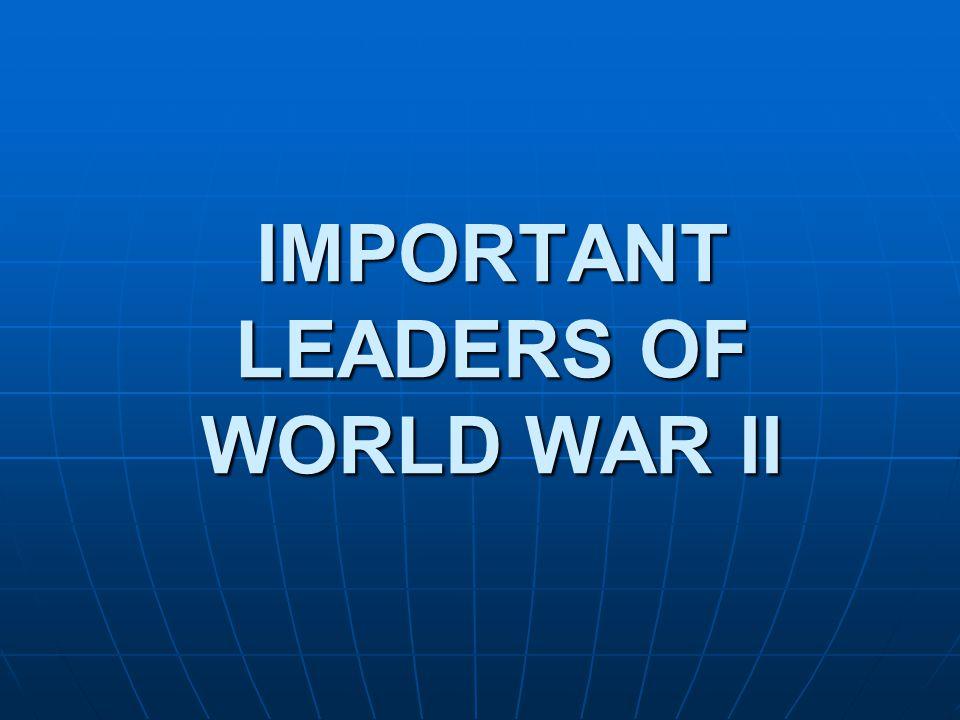 IMPORTANT LEADERS OF WORLD WAR II