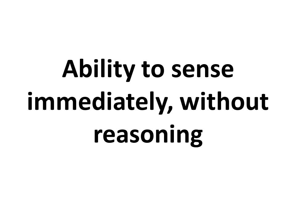 Ability to sense immediately, without reasoning