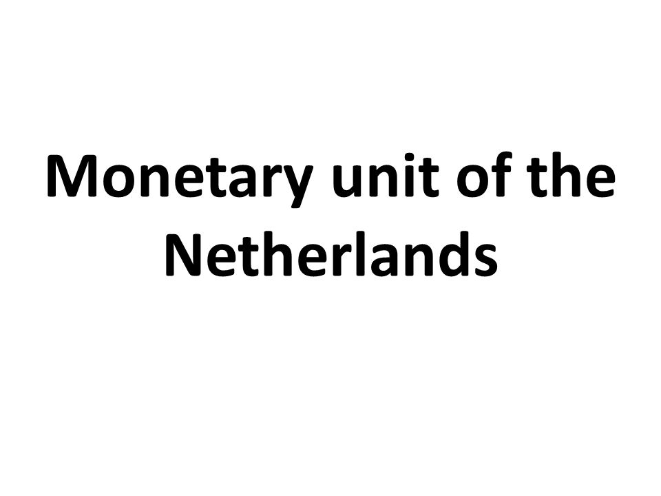 Monetary unit of the Netherlands