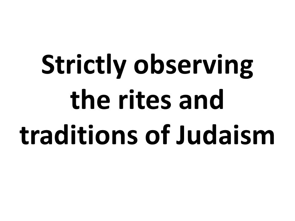 Strictly observing the rites and traditions of Judaism