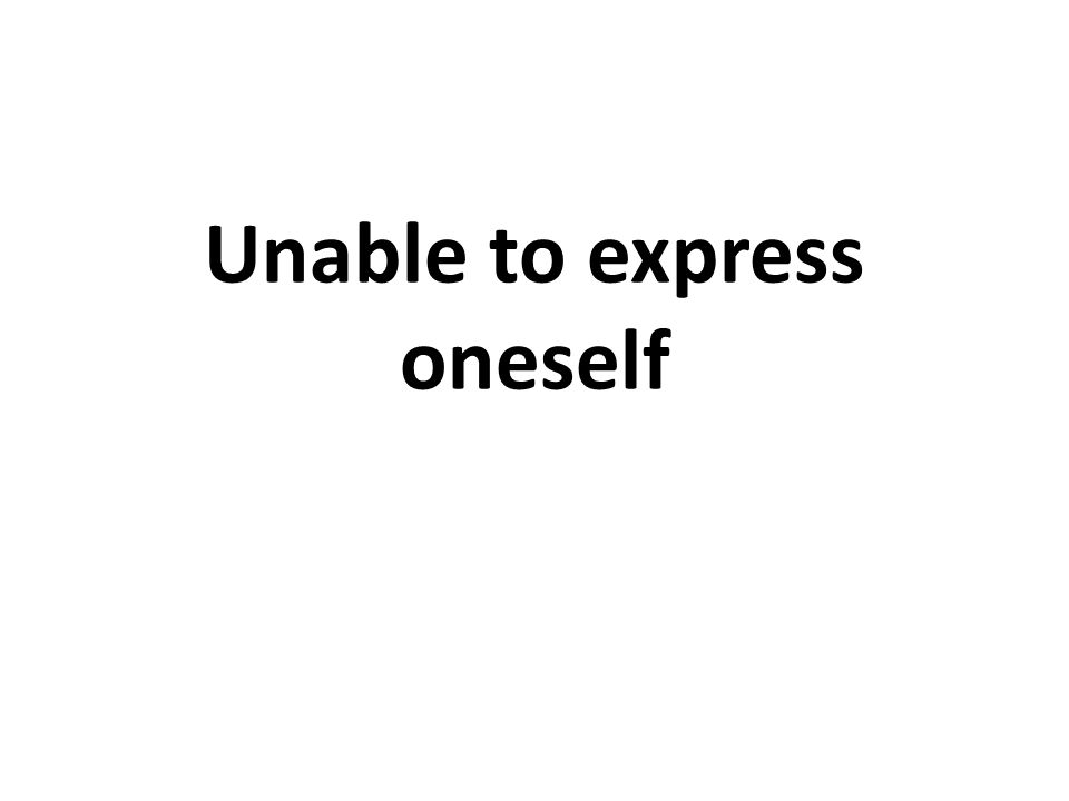 Unable to express oneself
