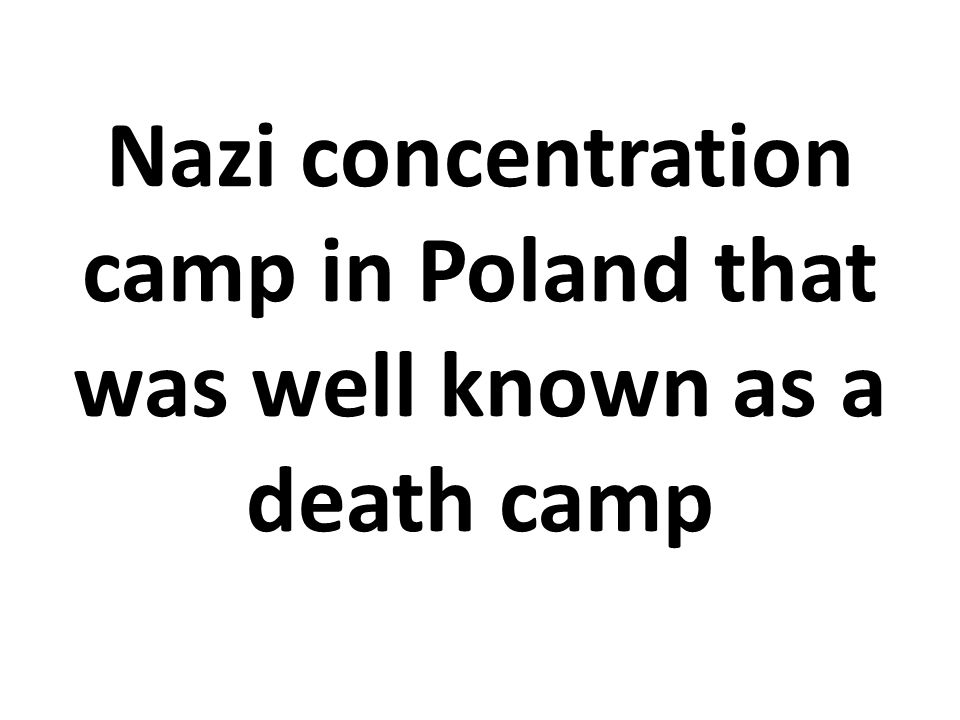 Nazi concentration camp in Poland that was well known as a death camp