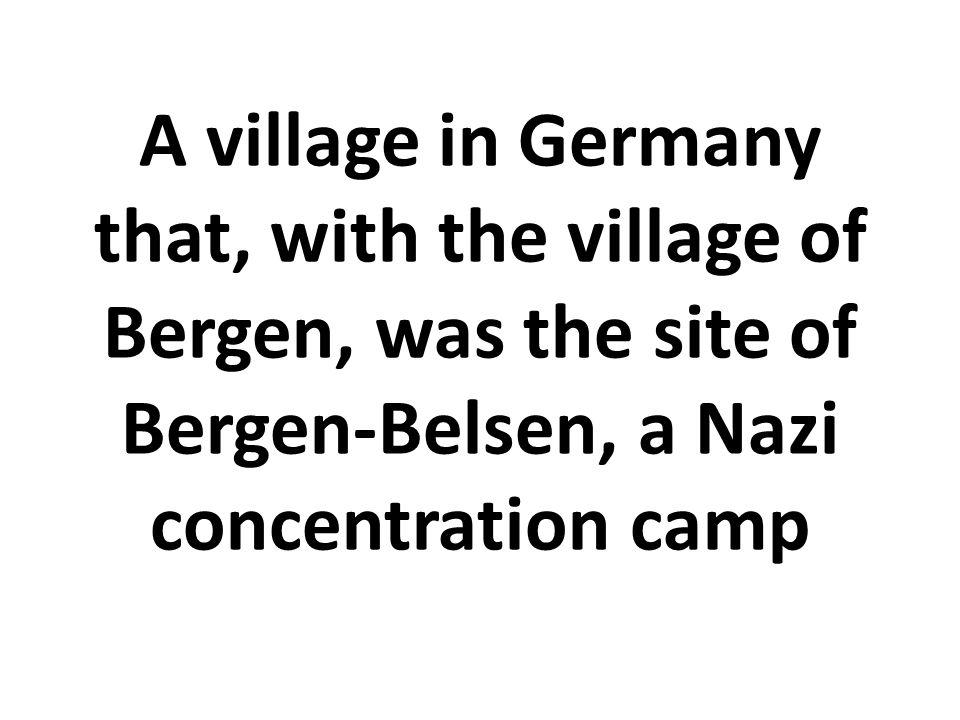 A village in Germany that, with the village of Bergen, was the site of Bergen-Belsen, a Nazi concentration camp