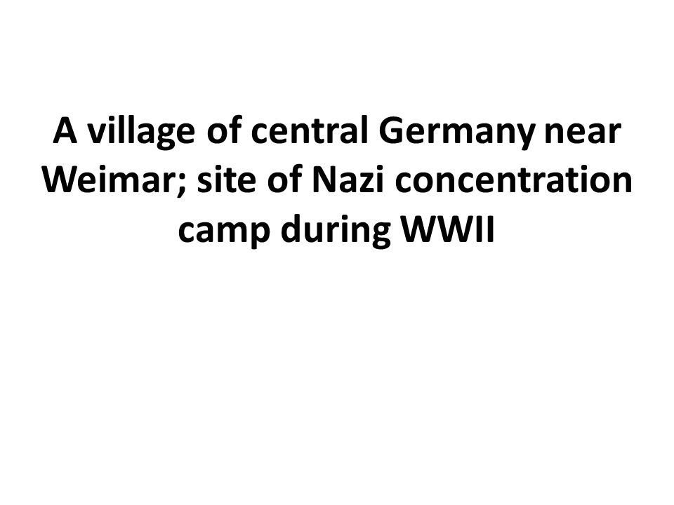 A village of central Germany near Weimar; site of Nazi concentration camp during WWII