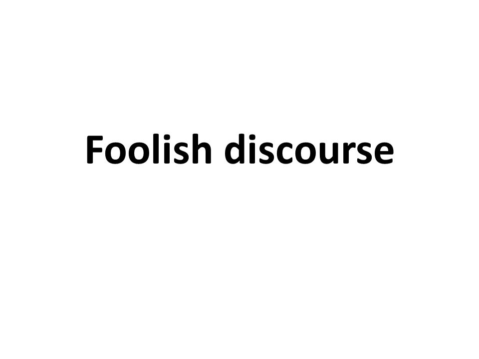 Foolish discourse