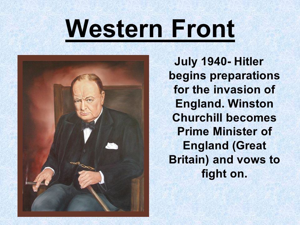Western Front July 1940- Hitler begins preparations for the invasion of England.