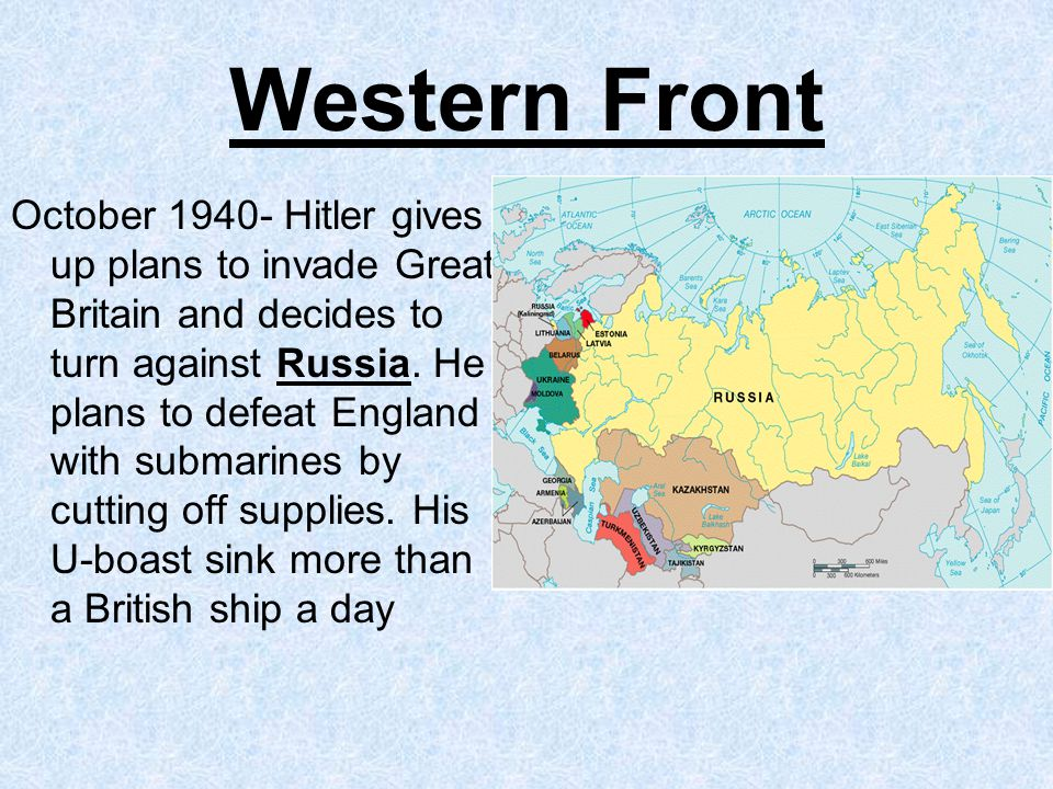 Western Front October 1940- Hitler gives up plans to invade Great Britain and decides to turn against Russia.