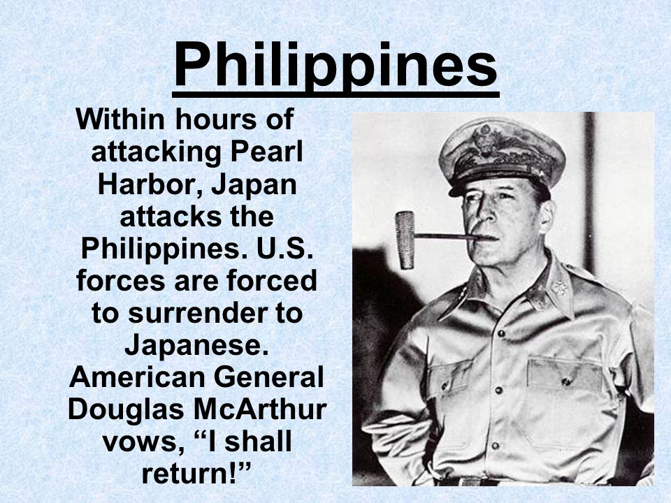 Philippines Within hours of attacking Pearl Harbor, Japan attacks the Philippines.