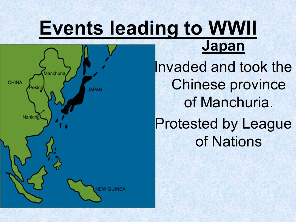 Events leading to WWII Japan Invaded and took the Chinese province of Manchuria.