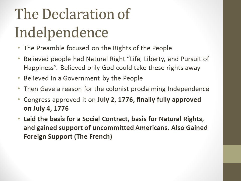 "The Declaration of Indelpendence The Preamble focused on the Rights of the People Believed people had Natural Right ""Life, Liberty, and Pursuit of Hap"